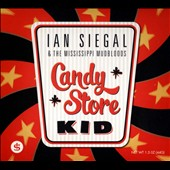 Ian Siegal & the Mississippi Mudbloods: Candy Store Kid [Digipak]