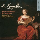 La Royalle: Music for Kings & Courtiers - works by De Visee; Le Roy; Corbetta; Brayssing; Hurel; Certon / Gordon Ferries: guitars, lute, theorbo