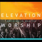 Elevation Worship: Nothing Is Wasted [Deluxe Edition] [Digipak] *