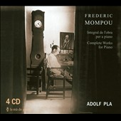 Frederic Mompou: Complete Works for Piano / Adolf Pla, piano [4 CDs]