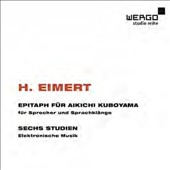 Herbert Eimert: Epitaph for Aikichi Kuboyama; Six Studies / Richard Munch, speaker; Leopold von Knobelsdorff, electronics