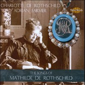 The Songs of Mathilde de Rothschild / Charlotte de Rothschild: soprano; Adrian Farmer: piano