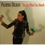 Palmyra Delran: You Are What You Absorb