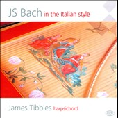 JS Bach: In the Italian Style - Italian Concerto; Concerto in C for 2 harpsichords; Toccata in D et al. / James Tibbles & Jenny Thomas, harpsichords