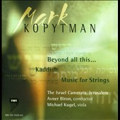 Mark Kopytman (b.1929): Beyond all thisà; Kaddish; Music for Strings / Michael Kugel, viola