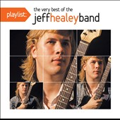 The Jeff Healey Band: Playlist: The Very Best of the Jeff Healey Band