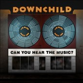 Downchild: Can You Hear the Music? [Digipak]