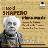 Harold Shapero: Piano Music - Sonat in F minor; Variations in C minor; Sonata Four Hands / Sally Pinkas & Evan Hirsch, piano