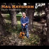 Hal Ketchum: I'm the Troubadour [Digipak]