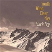 Mark Fry: South Wind, Clear Sky