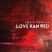Chris Tomlin: Love Ran Red