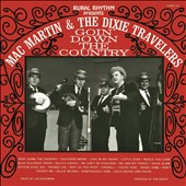 Mac Martin & His Dixie Travelers: Goin' Down the Country [Digipak]