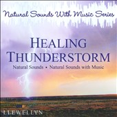 Llewellyn (New Age): Healing Thunderstorm: Natural Sounds With Music