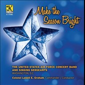 Make the Season Bright - popular carols & Christmas songs, incl. Adeste Fideles, Jingle Bells, Christmas Wonderland, Sleigh Ride et al. / U.S. Air Force Concert Band & Singing Sergeants