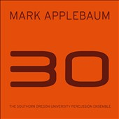 Mark Applebaum: 30 - works for 12 percussionists / Terry Longshore, percussion, S. Oregon Univ. Percussion Ens.,  Bryan Jeffs