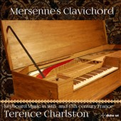 Mersenne's Clavichord - Keyboard Music in 16th and 17th century France / Terence Charlston, clavichord
