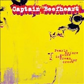 Captain Beefheart: Pearls Before Swine/Ice Cream for Crows [5/13] *