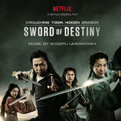 Crouching Tiger, Hidden Dragon: Sword of Destiny [Music from the Netflix Movie]