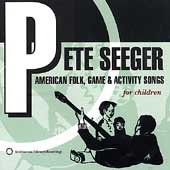 Pete Seeger (Folk Singer): American Folk, Game and Activity Songs for Children