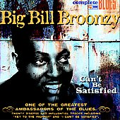 Big Bill Broonzy: Can't Be Satisfied [Digipak]