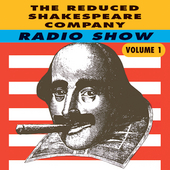 Reduced Shakespeare Company: Radio Show, Vol. 1