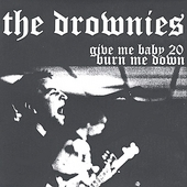 The Drownies: Give Me Baby 20, Burn Me Down