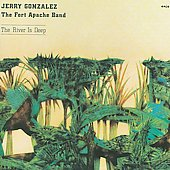Jerry Gonzalez: The River Is Deep
