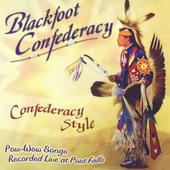 Blackfoot Confederacy: Confederacy Style:  Pow-Wow Songs Live at Post Falls
