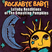 Rockabye Baby!: Rockabye Baby! Lullaby Renditions of Smashing Pumpkins