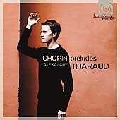 Chopin: Pr&eacute;ludes / Alexandre Tharaud