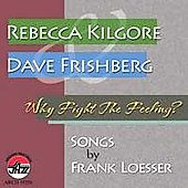 Rebecca Kilgore: Why Fight the Feeling: Songs by Frank Loesser