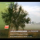 Andriessen: La Passione, Bells for Haarlem, etc / Gil Rose, Boston Modern Orchestra Project, Cristina Zavalloni, Monica Germino