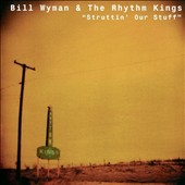 Bill Wyman/Bill Wyman's Rhythm Kings: Struttin' Our Stuff