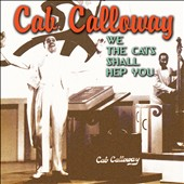 Cab Calloway: We Cats Shall Hep You *