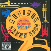 Rebirth Brass Band: Why You Worried 'Bout Me? [Single] [PA]