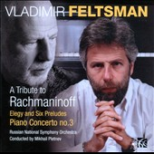 A Tribute to Rachmaninoff: Piano Concerto no 3; Elegy & Six Preludes / Vladimir Feltsman, piano