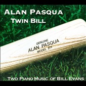 Alan Pasqua: Twin Bill: Two Piano Music of Bill Evans [Digipak]