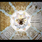 The Music of Vladimir Martynov / Kronos Quartet