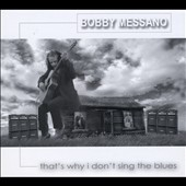 Bob Messano: That's Why I Don't Sing the Blues