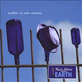Two Men From Earth: Walkin' to New Orleans