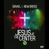 Israel & New Breed: Jesus at the Center [Video]