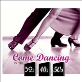 Various Artists: Come Dancing in the 30s, 40s & 50s