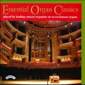 Essential Organ Classics - Works by Fletcher, Campra, Guilmant, Whitlock, Araujo, Bach et al. / Various performers
