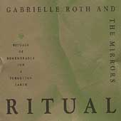 Gabrielle Roth & the Mirrors: Ritual