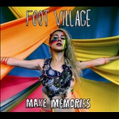 Foot Village: Make Memories [Digipak]