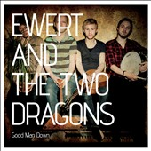 Ewert & the Two Dragons: Good Man Down [Digipak]