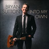 Bryan Sutton: Into My Own [Slipcase]