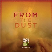 Day One Worship: From the Dust
