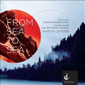 Aaron Jensen: From Sea to Sea, an a cappella song cycle of 13 settings of Canadian poems / Canadian Men's Chorus