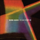 Born Cages: I'm Glad I'm Not Me [Digipak]